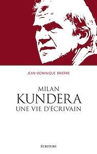Téléchargez le livre :  Milan Kundera, une vie d'écrivain