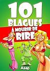 101 BLAGUES A MOURIR DE RIRE