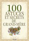 100 ASTUCES ET SECRETS DE GRAND-MERE