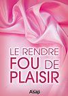 Télécharger le livre :  Sexe : le rendre fou de plaisir