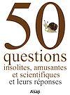 50 QUESTIONS INSOLITES, AMUSANTES ET SCIENTIFIQUES - ET LEURS REPONSES