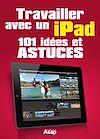 Télécharger le livre :  Travailler avec un iPad - 101 idées et astuces