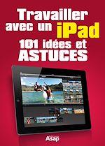 Téléchargez le livre :  Travailler avec un iPad - 101 idées et astuces