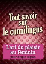 Téléchargez le livre :  Tout savoir sur le cunnilingus