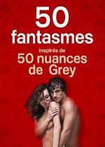 Téléchargez le livre :  50 fantasmes inspirés de Cinquante Nuances de Grey