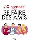 Télécharger le livre :  Se faire des amis - 50 conseils