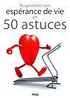 Télécharger le livre :  Augmenter son espérance de vie en 50 astuces