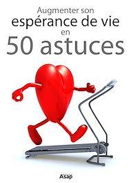Téléchargez le livre :  Augmenter son espérance de vie en 50 astuces