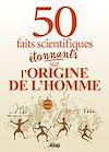 Télécharger le livre :  L'origine de l'homme : 50 faits scientifiques étonnants
