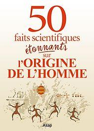 Téléchargez le livre :  L'origine de l'homme : 50 faits scientifiques étonnants
