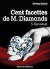 Télécharger le livre :  Les 100 Facettes de Mr. Diamonds - Volume 5 : Rayonnant