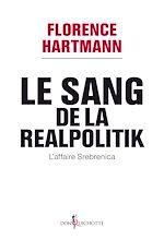 Télécharger cet ebook : Sang de la realpolitik, l'affaire Srebrenica (Le). L'affaire Srebrenica