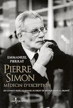 Téléchargez le livre :  Pierre Simon, médecin d'exception - Du combat pour les femmes au droit à mourir dans la dignité