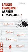 Télécharger le livre :  Langue française : arrêtez le massacre !