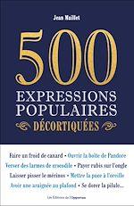 Téléchargez le livre :  500 expressions populaires décortiquées
