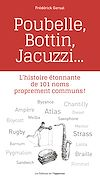 Télécharger le livre :  Poubelle, Bottin, Jacuzzi... - L'histoire étonnante de 101 noms proprement communs !