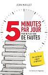 Télécharger le livre :  5 minutes par jour pour ne plus faire de fautes