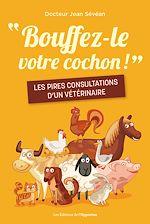 Téléchargez le livre :  Bouffez-le votre cochon !