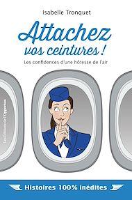 Téléchargez le livre :  Attachez vos ceintures ! Les confidences d'une hôtesse de l'air