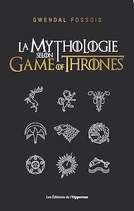 Téléchargez le livre :  La mythologie selon Game of Thrones