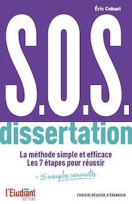 Téléchargez le livre :  S.O.S. dissertation - La méthode simple et efficace. Les 7 étapes pour réussir + 15 exemples comment