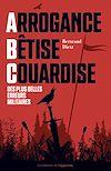 Télécharger le livre :  Arrogance, Bêtise, Couardise - L'ABC des plus belles erreurs militaires