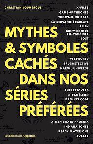 Téléchargez le livre :  Mythes & symboles cachés dans nos séries préférées