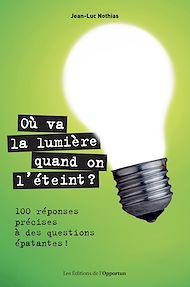 Téléchargez le livre :  Où va la lumière quand on l'éteint ? 100 réponses précises à des questions épatantes !