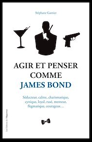 Téléchargez le livre :  Agir et Penser comme James Bond