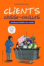 Download this eBook Clients casse-couilles - Les relous passent en caisse