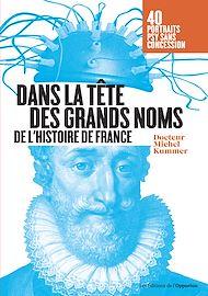 Téléchargez le livre :  Dans la tête des grands noms de l'histoire de France - portraits psy sans concession !