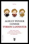 Télécharger le livre :  Agir et penser comme Tyrion Lannister