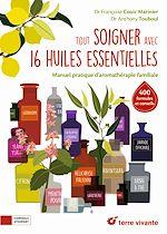 Téléchargez le livre :  Tout soigner avec 16 huiles essentielles