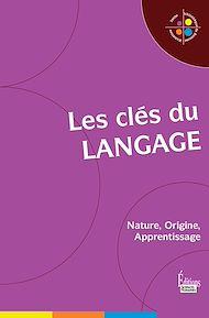 Téléchargez le livre :  Les Clés du langage : Nature, Origine, Apprentissage