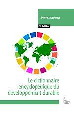 Download this eBook Le dictionnaire encyclopédique du développement durable - 3e édition