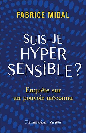 Téléchargez le livre :  Suis-je hypersensible ? Enquête sur un pouvoir méconnu