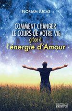 Download this eBook Comment changer le cours de votre vie grâce à l'énergie d'amour