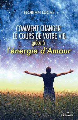 Download the eBook: Comment changer le cours de votre vie grâce à l'énergie d'amour