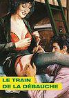 Télécharger le livre :  Le Train de la débauche