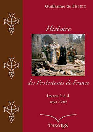 Téléchargez le livre :  Histoire des Protestants de France, livres 1 à 4 (1521-1787)