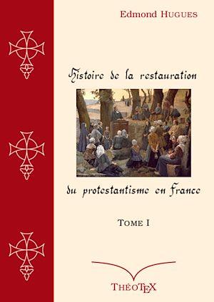 Téléchargez le livre :  Histoire de la Restauration du Protestantisme en France, Tome I