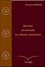 Download this eBook Histoire des Dogmes de l'Église chrétienne