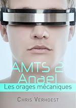 Téléchargez le livre :  AMTS 2 Anael, Les orages mécaniques