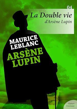Téléchargez le livre :  La Double vie d'Arsène Lupin  - Volume 4