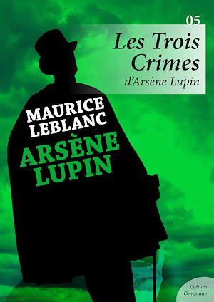 Téléchargez le livre :  Les Trois crimes d'Arsène Lupin  - Volume 5