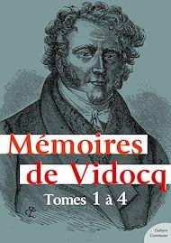 Téléchargez le livre :  Mémoires de Vidocq - Tomes 1 à 4 (Mémoires intégrales)