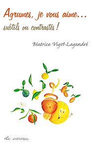 Téléchargez le livre :  Agrumes, je vous aime… - subtils ou contrastés !