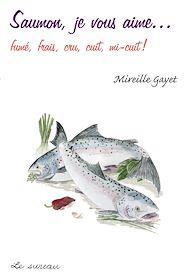 Téléchargez le livre :  Saumon, je vous aime… - fumé, frais, cru, cuit, mi-cuit !