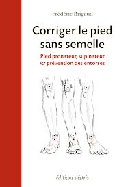 Téléchargez le livre :  Corriger le pied - Pied pronateur, supinateur & prévention des entorses