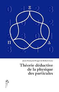 Téléchargez le livre :  Théorie déductive de la physique des particules